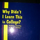 Why Didn&#039;t I Learn This in College?: Teaching &amp; Learning i