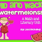 Wild And Wacky Watermelons: A Math and Literacy Unit About
