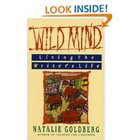 Wild Mind: Living the Writer&#039;s Life