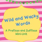 Wild and Wacky Words...a Prefixes and Suffixes Mini-Unit