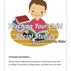 Workshop Packet: Teaching Your Child Social Studies