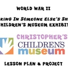 World War II Lesson Plan and Project - Children's Museum Exhibit