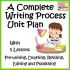 Writing Process Unit Plan with 5 Lessons