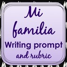 Writing Prompt and Rubric: Mi familia My family (Spanish 1)