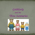 Writing Summaries: A Power Point Presentation:Goldilocks a