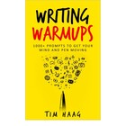 Writing Warmups: 1000+ Prompts to Get Your Mind and Pen Moving
