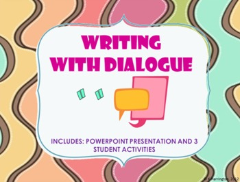 Writing With Dialogue- PowerPoint and Student Activities