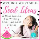 Writing Workshop Seed Ideas