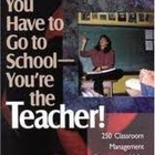 You Have to Go to School - You're the Teacher! Rosenblum-Lowden