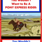 You Wouldn&#039;t Want to Be A Pony Express Rider! Reading For 
