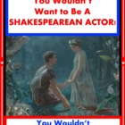 You Wouldn&#039;t Want to Be A Shakespearean Actor! Shakespeare