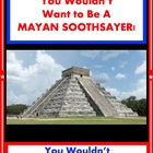 You Wouldn&#039;t Want to Be a Mayan Soothsayer! Maya Reading I