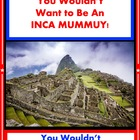 You Wouldn&#039;t Want to Be an Inca Mummy! Reading For Informa