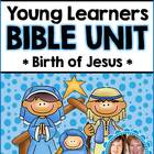 Young Learners Bible Unit  - The Christmas Story