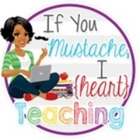 If You Mustache I Heart Teaching