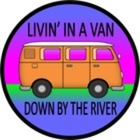 LIVIN' IN A VAN DOWN BY THE RIVER
