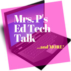 Mrs Ps Ed Tech Talk