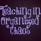 Teaching In Organized Chaos