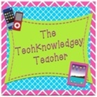 The TechKnowledgey Teacher