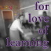 For Love of Learning