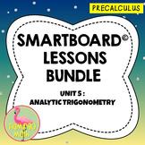 Analytic Trigonometry SMARTBOARD Lessons (Unit 5) Bundle