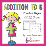 Addition to 5 Practice Pages (30 p.) / Common Core - Aligned