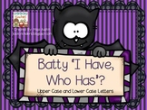 Batty ?I Have, Who Has?? Uppercase and Lowercase Letters