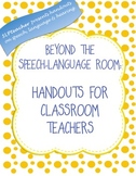 Beyond the Speech-Language Room:  Handouts for Classroom Teachers