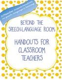 Beyond the Speech-Language Room:  Handouts for Classroom Teachers