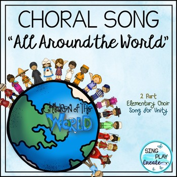 """CHORAL SONG: """"All Around the World"""" *Holiday *Friendship *"""