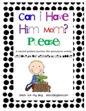 Can I Have Him Mom? Please! Teaching Persuasive Writing