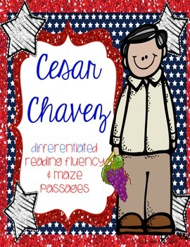 Cesar Chavez Differentiated Reading FLUENCY Passages & MAZES