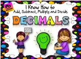 Decimals: I Know How To Add, Subtract, Multiply, and Divide!