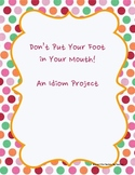 Don't Put Your Foot in Your Mouth! An Idiom Project