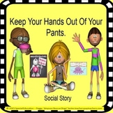 Keep Your Hands Out Of Your Pants - Social Story SPED/Autism