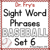 Fluency with Fry Sight Word Phrase Baseball- List 6