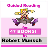 Guided Reading for 47 titles by Robert Munsch!!