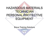 HAZMAT TECHNICIAN PERSONAL PROTECTIVE EQUIPMENT (Hazardous