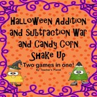 Halloween Addition and Subtraction War and Candy Corn Shake Up!