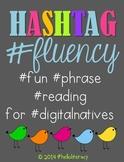 Hashtag Fluency: #fun #phrase #reading for #digitalnatives
