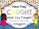 Have They Caught What You Taught? [Classroom Exit Ticket Bundle]