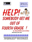 Help! Somebody Get Me Out of Fourth Grade!       Grades 4-6