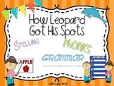 How Leopard Got His Spots {spelling, grammar, and phonics