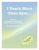 I Teach More Than Gym - Vol. I:  A Collection of Elementar