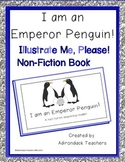 Emergent Non Fiction Reader I am a Penguin!  Illustrate me