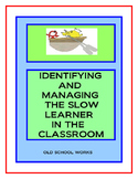 Identifying and Managing the Slow Learner in the Classroom