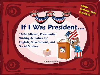 If I Was President: 16 Fact-Based Presidential Writing Activities