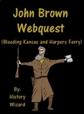 John Brown Webquest (Bleeding Kansas and Harpers Ferry)