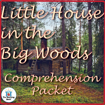 Little House in the Big Woods Comprehension Packet