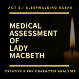 Macbeth Act 5 Creative Activity - Medical Assessment of La